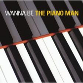 WANNA BE THE PIANO MAN